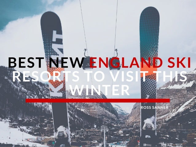 Ross Sanner | Best New England Ski Resorts to Visit This Winter