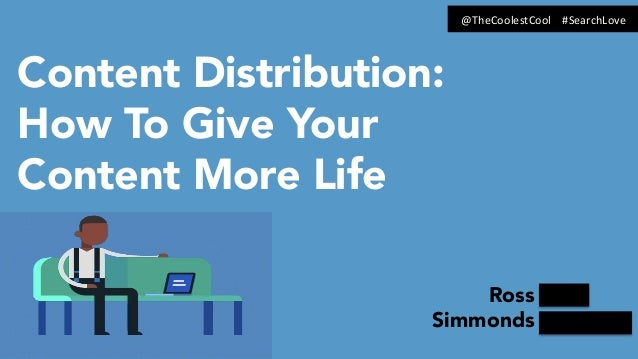 Content Distribution: How To Give Your Content More Life Ross Simmonds @TheCoolestCool        #SearchLove