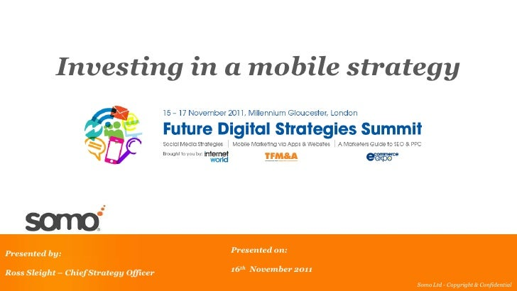 Investing in a mobile strategyPresented by:                           Presented on:Ross Sleight – Chief Strategy Officer  ...
