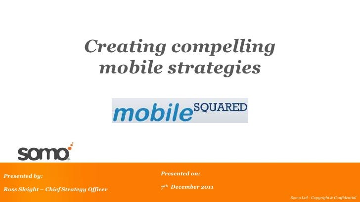 Creating compelling                             mobile strategiesPresented by:                           Presented on:Ross...