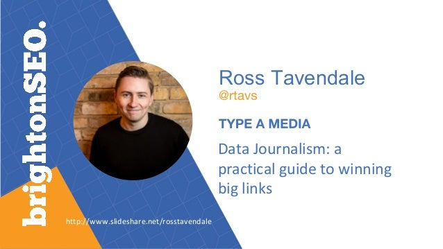 Ross Tavendale Data Journalism: a practical guide to winning big links http://www.slideshare.net/rosstavendale