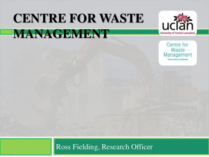 CENTRE FOR WASTEMANAGEMENT     Ross Fielding, Research Officer