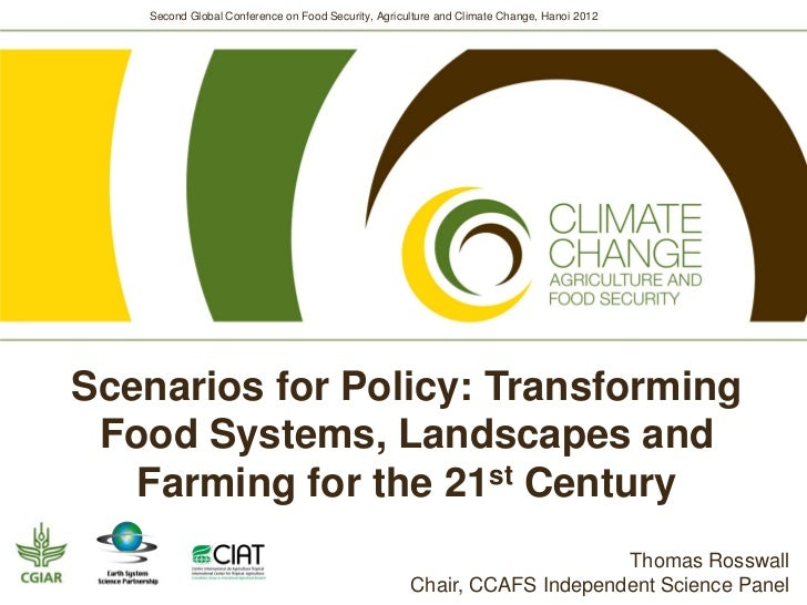 Second Global Conference on Food Security, Agriculture and Climate Change, Hanoi 2012Scenarios for Policy: Transforming Fo...