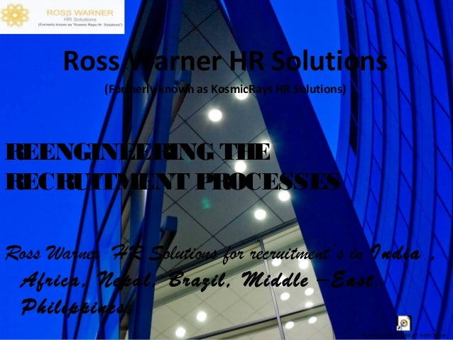 Ross Warner HR Solutions (Formerly known as KosmicRays HR Solutions)  REENGINEERING THE RECRUITMENT PROCESSES Ross Warner ...