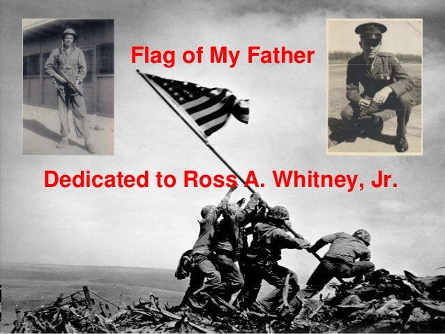 Flag of My Father Dedicated to Ross A. Whitney, Jr.