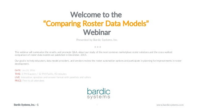 """1 www.bardicsystems.comBardic Systems, Inc. - 1 1 Welcome to the """"Comparing Roster Data Models"""" Webinar Presented by Bardi..."""