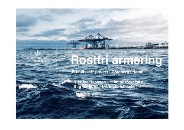 © Port of Gothenburg© Port of Gothenburg Rostfri armering Ett fullskale projekt i Göteborgs Hamn Kristina Hansson – teknis...