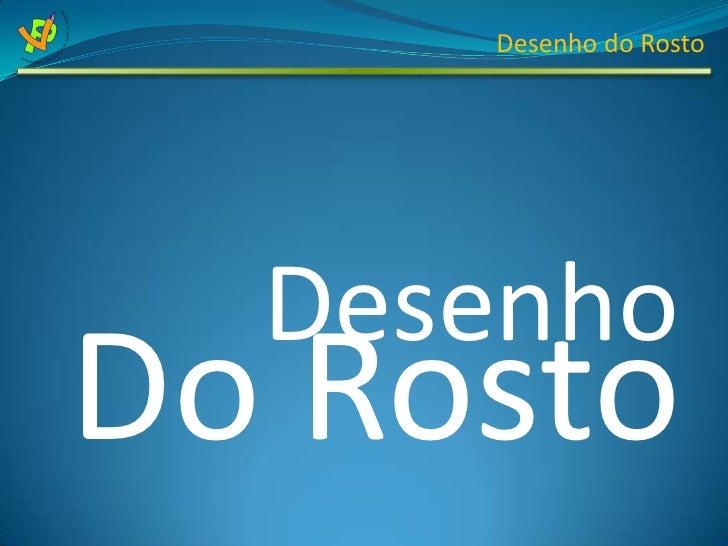 Desenho<br />Do Rosto<br />