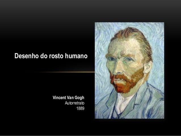 Desenho do rosto humano Vincent Van Gogh Autorretrato 1889