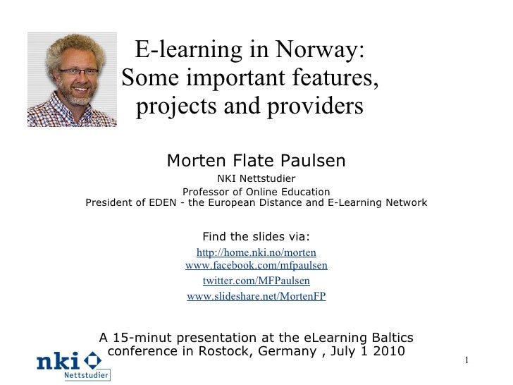 E-learning in Norway: Some important features, projects and providers Morten Flate Paulsen NKI Nettstudier Professor of On...