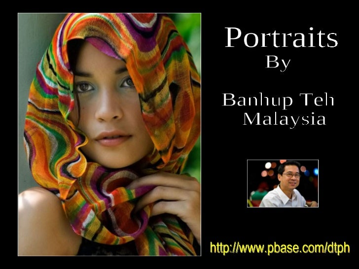 Portraits  By  Banhup Teh Malaysia http://www.pbase.com/dtph