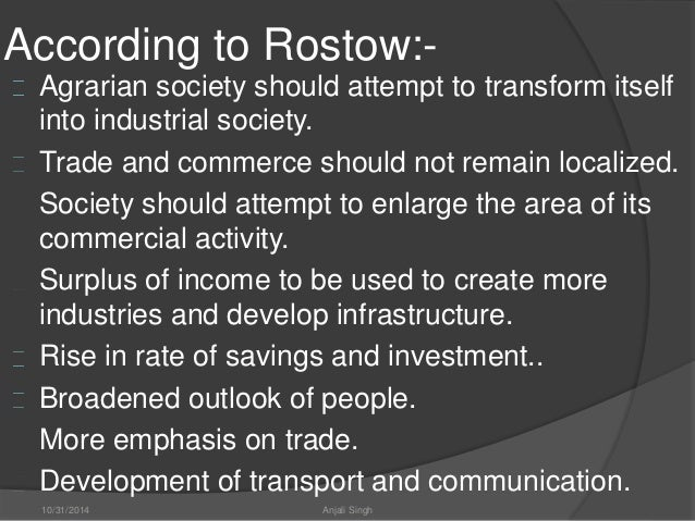 rostows stages of growth Rostow's stages analysis only focuses the sequence of stages it fails to predict the course of events with regard to economic growth also, what would happen after the 5th stage of growth is beyond the canvas of rostow's growth analysis.