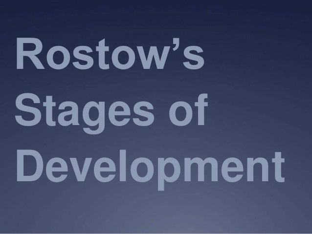rostows stages of growth Into five stages of development as obtained by rostow  rostow's analysis of  economic growth has provoked miscellaneous reactions in academic circles.