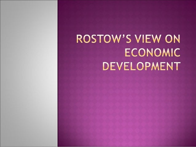 """ Based on his book """"Stages of economic growth""""  Uses a historical approach"""
