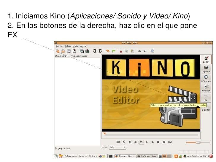 1. Iniciamos Kino ( Aplicaciones/ Sonido y Video/ Kino ) 2. En los botones de la derecha, haz clic en el que pone FX