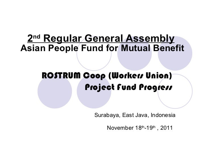 2 nd  Regular General Assembly ROSTRUM Coop (Workers Union) Project Fund Progress Surabaya, East Java, Indonesia November ...