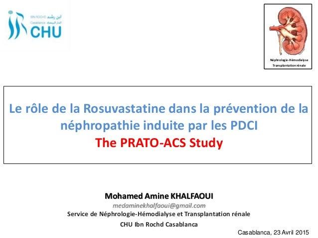Le rôle de la Rosuvastatine dans la prévention de la néphropathie induite par les PDCI The PRATO-ACS Study Service de Néph...