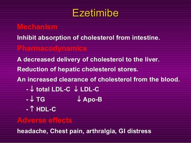 EzetimibeEzetimibe Mechanism Inhibit absorption of cholesterol from intestine. Pharmacodynamics A decreased delivery of ch...