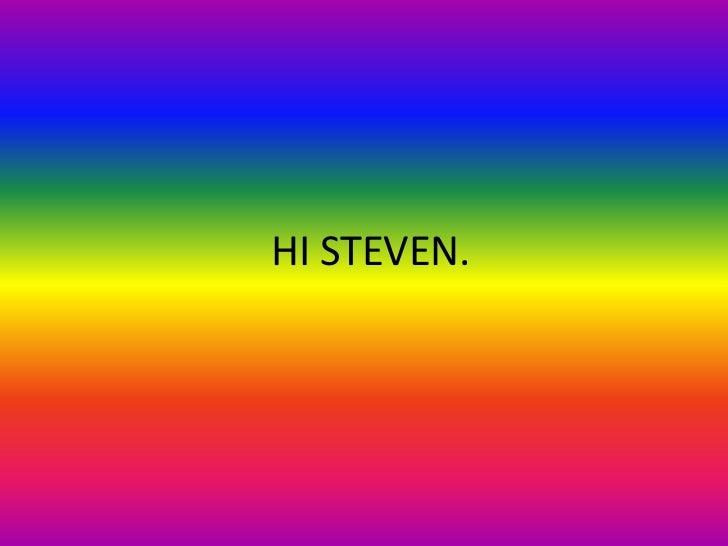 HI STEVEN.