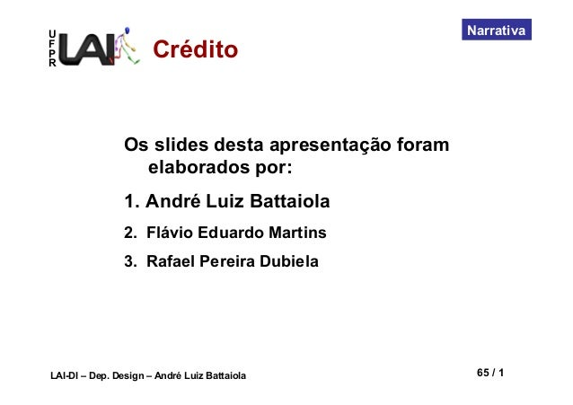 UFPRLAI-DI – Dep. Design – André Luiz Battaiola 65 / 1NarrativaCréditoOs slides desta apresentação foramelaborados por:1....