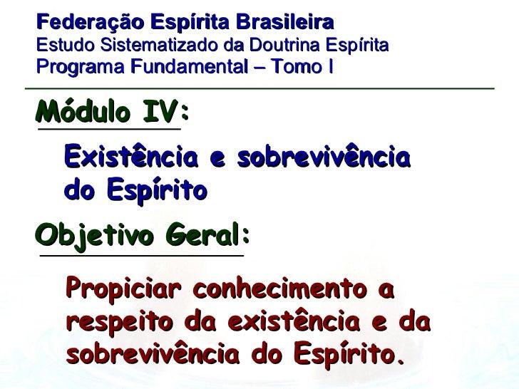 Federação Espírita Brasileira Estudo Sistematizado da Doutrina Espírita   Programa Fundamental – Tomo I Existência e sobre...
