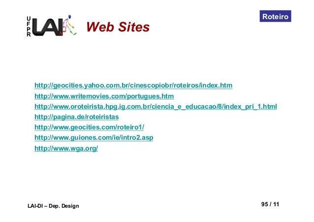 UFPRLAI-DI – Dep. Design 95 / 11RoteiroWeb Siteshttp://geocities.yahoo.com.br/cinescopiobr/roteiros/index.htmhttp://www.wr...