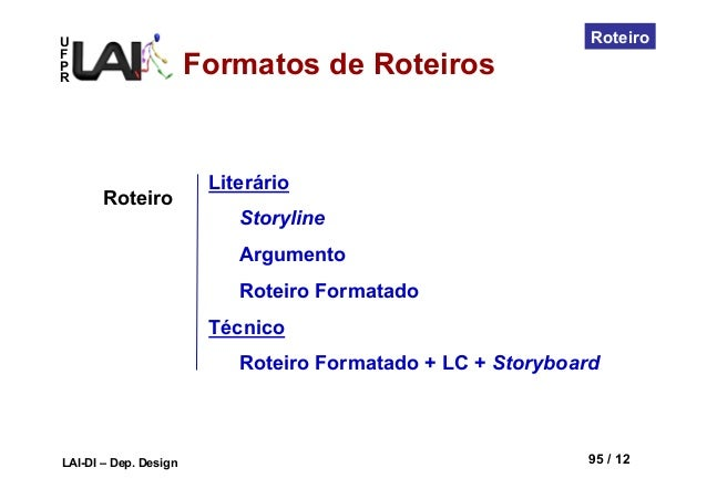 UFPRLAI-DI – Dep. Design 95 / 12RoteiroLiterárioStorylineArgumentoRoteiro FormatadoTécnicoRoteiro Formatado + LC + Storybo...