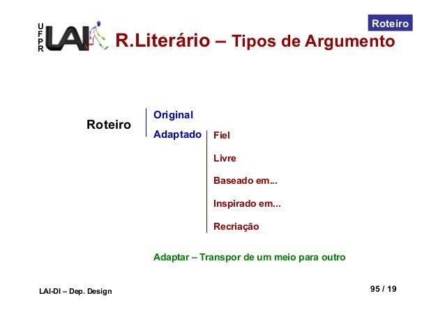 UFPRLAI-DI – Dep. Design 95 / 19RoteiroOriginalAdaptadoRoteiroFielLivreBaseado em...Inspirado em...RecriaçãoAdaptar – Tran...
