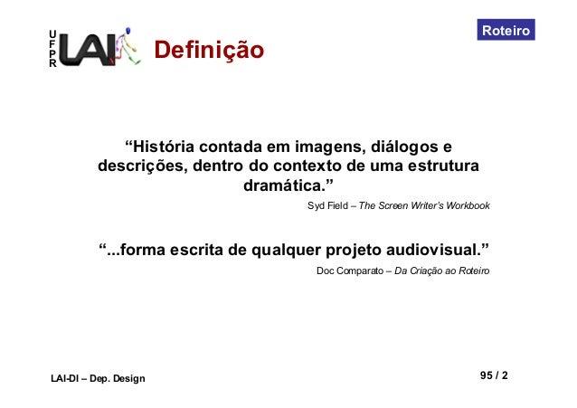 """UFPRLAI-DI – Dep. Design 95 / 2Roteiro""""História contada em imagens, diálogos edescrições, dentro do contexto de uma estrut..."""