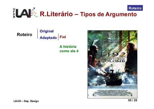 UFPRLAI-DI – Dep. Design 95 / 20RoteiroA históriacomo ela éOriginalAdaptadoRoteiro FielR.Literário – Tipos de Argumento