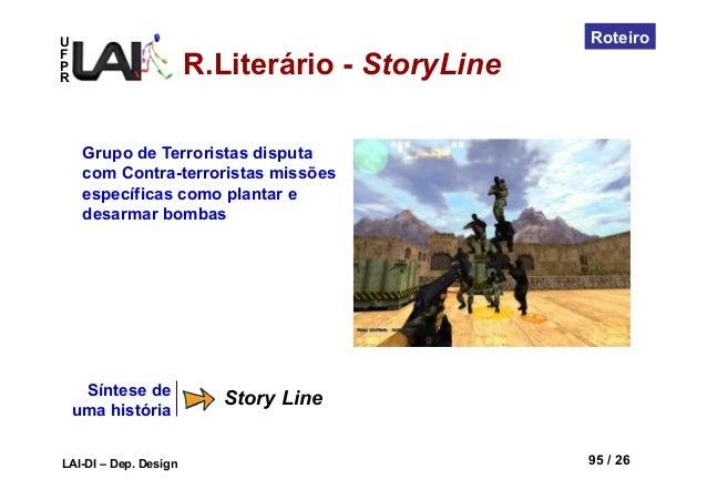 UFPRLAI-DI – Dep. Design 95 / 26RoteiroSíntese deuma históriaStory LineGrupo de Terroristas disputacom Contra-terroristas ...