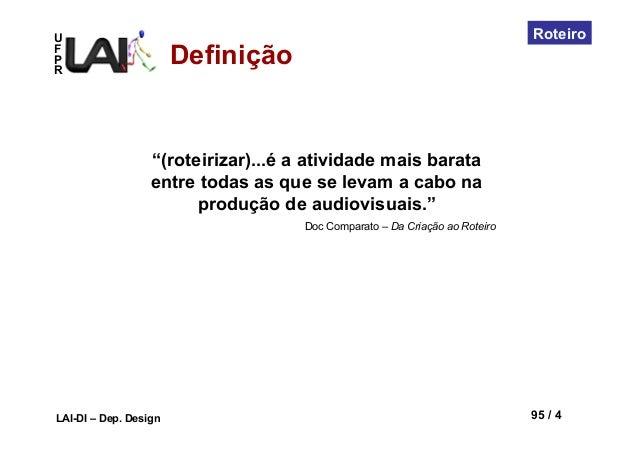 """UFPRLAI-DI – Dep. Design 95 / 4Roteiro""""(roteirizar)...é a atividade mais barataentre todas as que se levam a cabo naproduç..."""