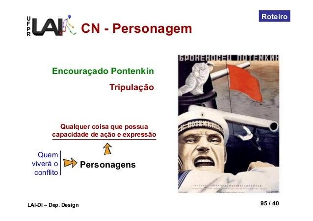 UFPRLAI-DI – Dep. Design 95 / 40RoteiroQuemviverá oconflitoPersonagensQualquer coisa que possuacapacidade de ação e expres...