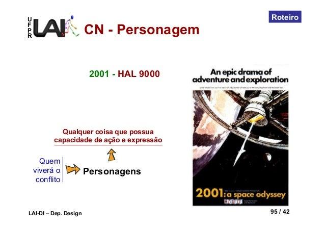 UFPRLAI-DI – Dep. Design 95 / 42RoteiroQuemviverá oconflitoPersonagensQualquer coisa que possuacapacidade de ação e expres...