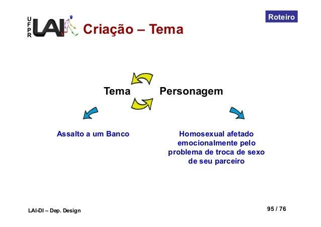 UFPRLAI-DI – Dep. Design 95 / 76RoteiroTema PersonagemAssalto a um Banco Homosexual afetadoemocionalmente peloproblema de ...