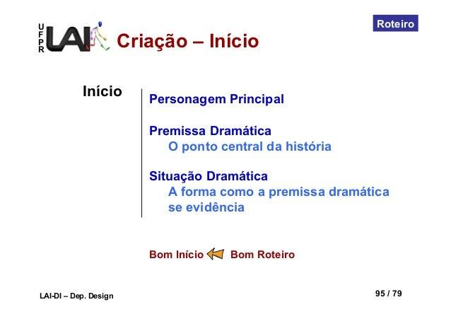 UFPRLAI-DI – Dep. Design 95 / 79RoteiroInícioPersonagem PrincipalPremissa DramáticaO ponto central da históriaSituação Dra...