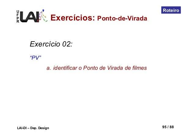"""UFPRLAI-DI – Dep. Design 95 / 88RoteiroExercício 02:""""PV""""a. identificar o Ponto de Virada de filmesExercícios: Ponto-de-Vi..."""