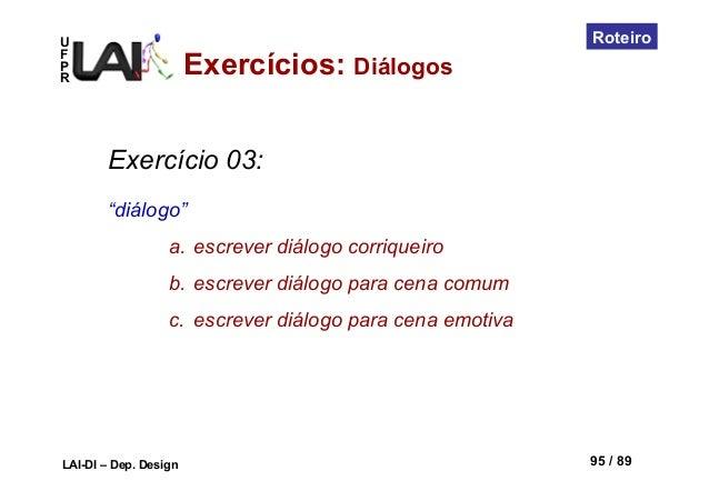 """UFPRLAI-DI – Dep. Design 95 / 89RoteiroExercício 03:""""diálogo""""a. escrever diálogo corriqueirob. escrever diálogo para cen..."""