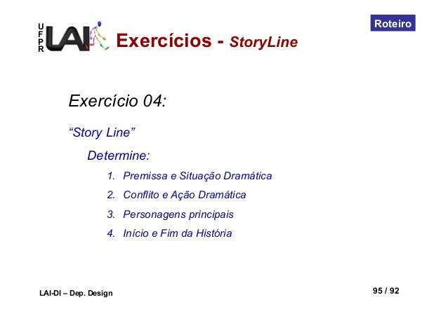 """UFPRLAI-DI – Dep. Design 95 / 92RoteiroExercício 04:""""Story Line""""Determine:1. Premissa e Situação Dramática2. Conflito e ..."""