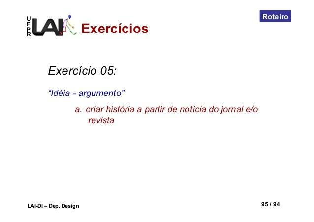 """UFPRLAI-DI – Dep. Design 95 / 94RoteiroExercício 05:""""Idéia - argumento""""a. criar história a partir de notícia do jornal e/..."""