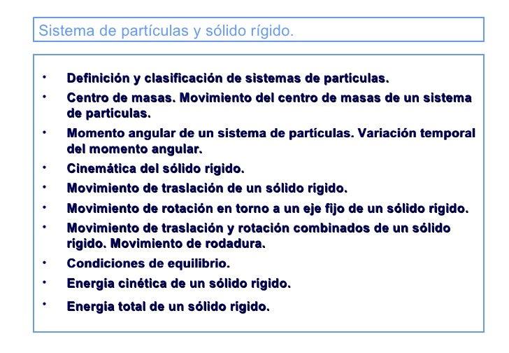 Sistema de partículas y sólido rígido.   <ul><li>Definición y clasificación de sistemas de partículas.  </li></ul><ul><li>...