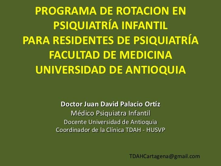 PROGRAMA DE ROTACION EN     PSIQUIATRÍA INFANTILPARA RESIDENTES DE PSIQUIATRÍA    FACULTAD DE MEDICINA  UNIVERSIDAD DE ANT...