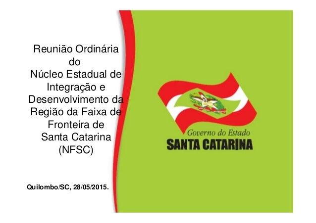 Reunião Ordinária do Núcleo Estadual de Integração e Desenvolvimento da Região da Faixa de Fronteira de Santa Catarina (NF...