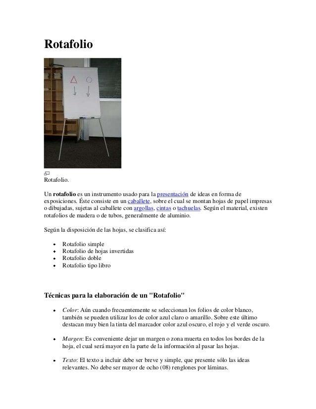 RotafolioRotafolio.Un rotafolio es un instrumento usado para la presentación de ideas en forma deexposiciones. Éste consis...
