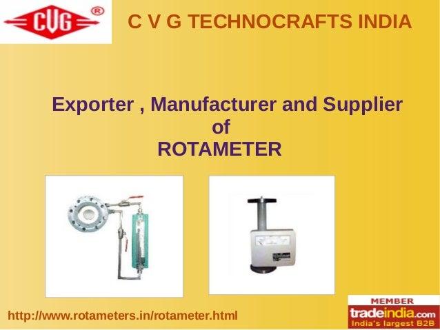 C V G TECHNOCRAFTS INDIA http://www.rotameters.in/rotameter.html Exporter , Manufacturer and Supplier of ROTAMETER