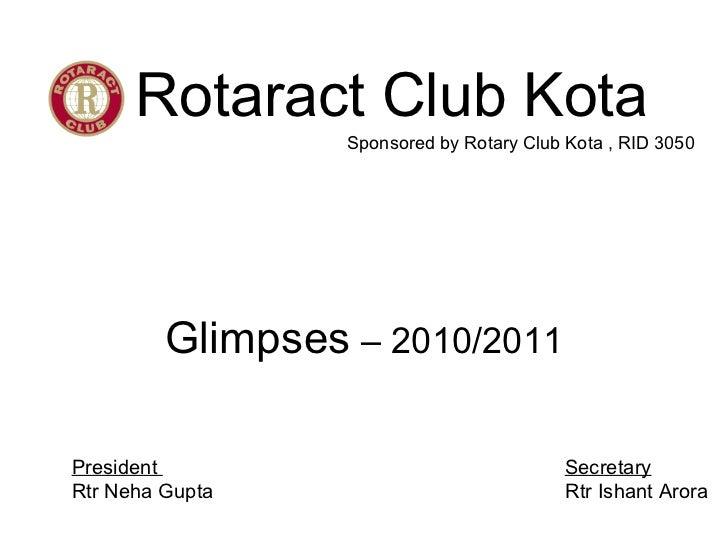 Rotaract Club Kota Glimpses  – 2010/2011 Sponsored by Rotary Club Kota , RID 3050 President  Secretary Rtr Neha Gupta  Rtr...