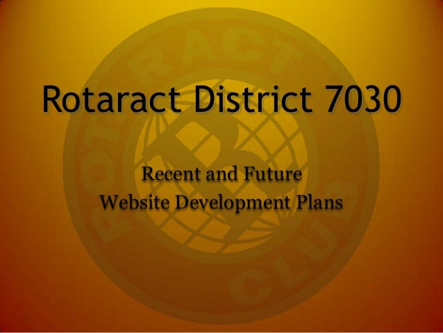 Rotaract District 7030Recent and FutureWebsite Development Plans