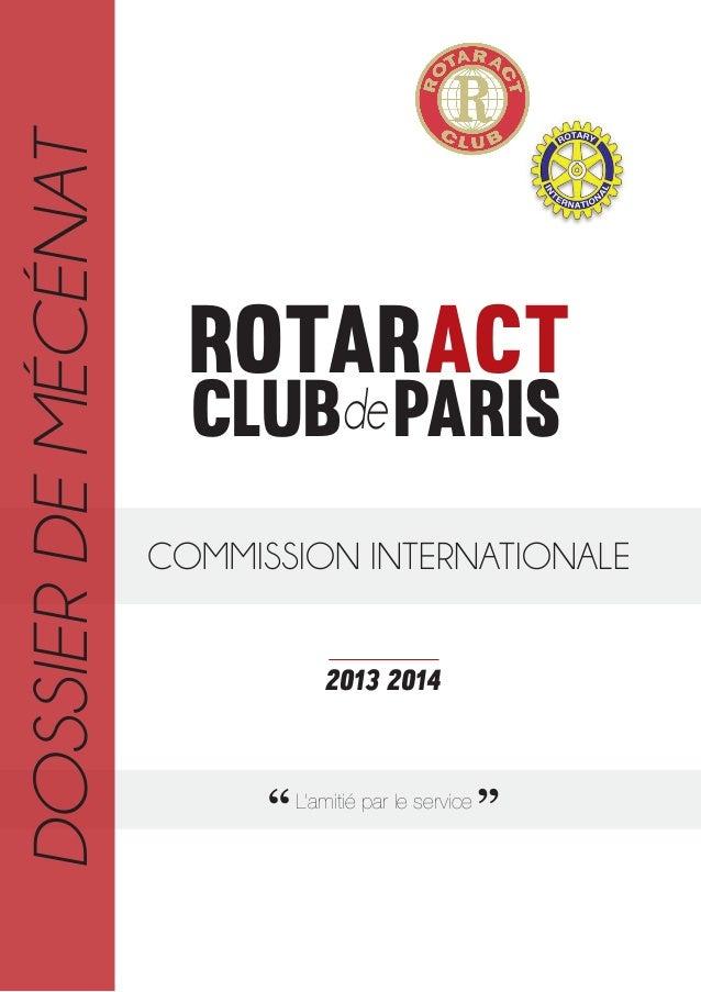 DOSSIER DE MÉCÉNAT  Rotaract clubde Paris  COMMISSION INTERNATIONALE 2013 2014  '' L'amitié par le service ''