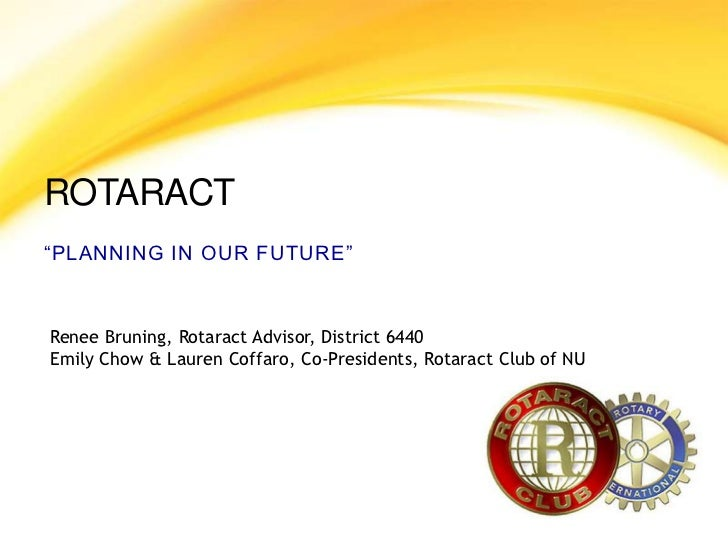 """Rotaract<br />""""Planning in Our Future""""<br />Renee Bruning, Rotaract Advisor, District 6440<br />Emily Chow & Lauren Coffar..."""