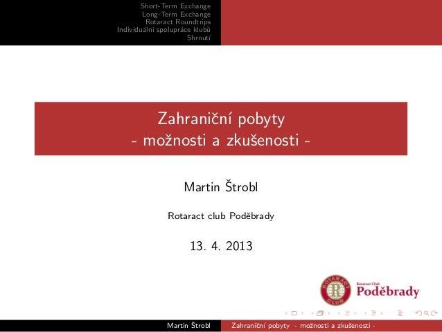 Short-Term Exchange Long-Term Exchange Rotaract Roundtrips Individu´aln´ı spolupr´ace klub˚u Shrnut´ı Zahraniˇcn´ı pobyty ...